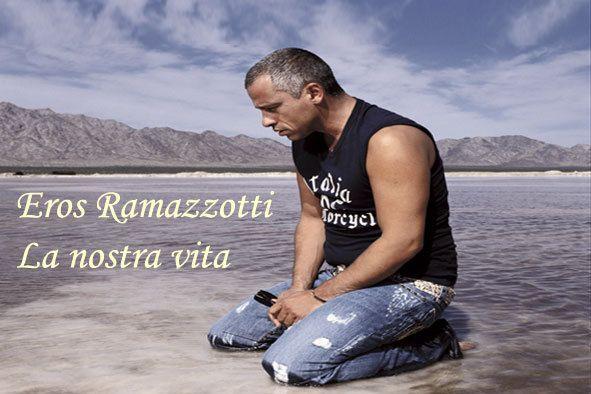 Eros Ramazzotti La Nostra Vita -